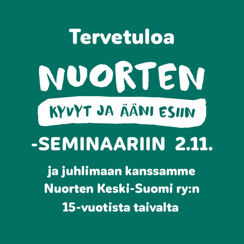 Tervetuloa Nuorten Kyvyt Ja Ääni Esiin -seminaariin 2.11. ja juhlimaan kanssamme Nurten Keski-Suomi ry:n 15-vuotista taivalta